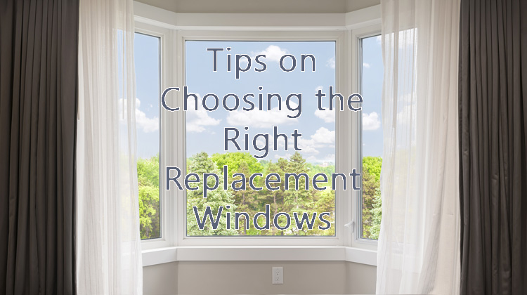 How to Choose the Right Replacement Windows for Your Home