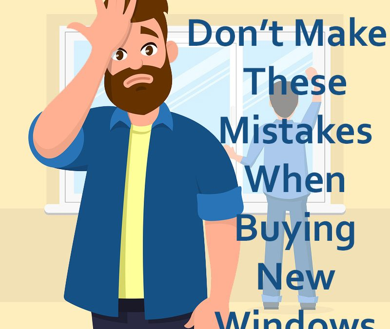 Avoid These 4 Mistakes When Replacing Windows