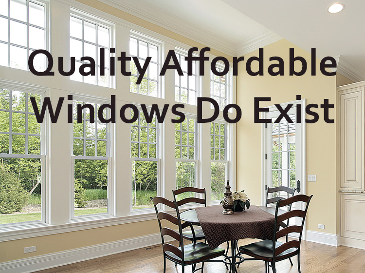 Quality & Affordable Windows Do Exist